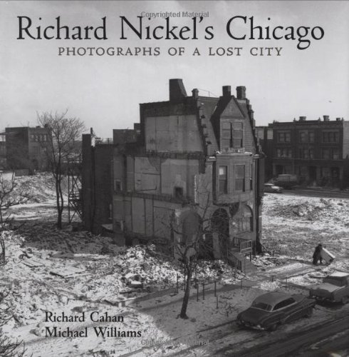 Download Richard Nickel's Chicago: Photographs of a Lost City 0978545028