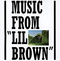 Music from 'lil Brown'