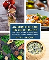 41 Alkaline Recipes and Low Acid Alternatives: Lunch and Snacks for in Between Meals: European Measurements