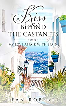 A Kiss Behind the Castanets: My Love Affair with Spain (Moving to Spain Book 1) by [Roberts, Jean]