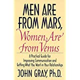 Men Are from Mars, Women Are from Venus: Practical Guide for Improving Communication and Getting What You Want in Your Relati