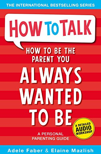 How to Be the Parent You Always Wanted to Be (How To Talk)の詳細を見る