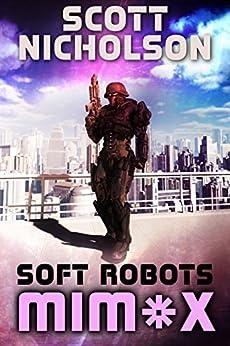 Soft Robots: A.I. Dystopian Thriller (MIMX Book 1) by [Nicholson, Scott]