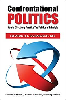 Confrontational Politics: How to Effectively Practice the Politics of Principle by [Richardson, H. L.]