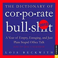The Dictionary of Corporate Bullsh*t: 2012 Day-to-Day Calendar
