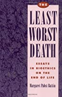 The Least Worst Death: Essays in Bioethics on the End of Life (Monographs in Epidemiology and)【洋書】 [並行輸入品]