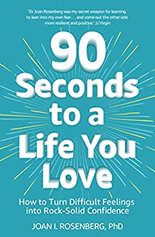 90 Seconds to a Life You Love: How to Turn Difficult Feelings into Rock-Solid Confidence by [Rosenberg, Joan]