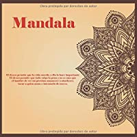 Mandala - El deseo permite que la vida suceda y ello lo hace importante. El deseo permite que todo valga la pena y no es mas que el hambre de ver un proximo amanecer o atardecer, tocar a quien amas e intentarlo de nuevo.
