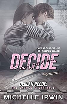 Decide (Declan Reede 1): (Racing Hearts Saga Book 1) (Declan Reede: The Untold Story 0) by [Irwin, Michelle]