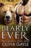 Bearly Ever: An Alpha Werebear Shifter Paranormal Romance (Arcadia Knights)