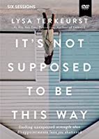 It's Not Supposed to Be This Way: Finding Unexpected Strength When Disappointments Leave You Shattered: Six Sessions [DVD]