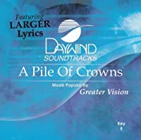 Pile Of Crowns [Accompaniment/Performance Track] by Made Popular By: Greater Vision