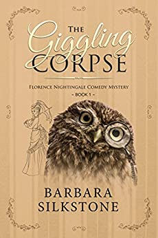 The Giggling Corpse: Florence Nightingale Comedy Mystery ~ Book 1 by [Silkstone, Barbara]