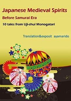 [ayamarido]のJapanese Medieval Spirits Before Samurai Era -10 tales from Uji-shui Monogatari (English Edition)
