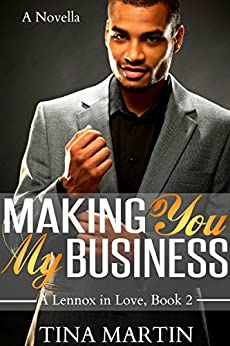 Making You My Business (A Lennox In Love Book 2) by [Martin, Tina]