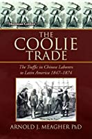 The Coolie Trade: The Traffic in Chinese Laborers to Latin America 1847-1874