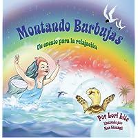 Montando Burbujas: Un cuento con ejercicios de relajación para niños, diseñada para enseñar a los niños técnicas de visualización para aumentar la creatividad... (Spanish Edition)