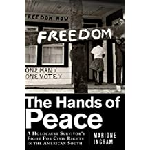 The Hands of Peace: A Holocaust Survivor?s Fight for Civil Rights in the American South