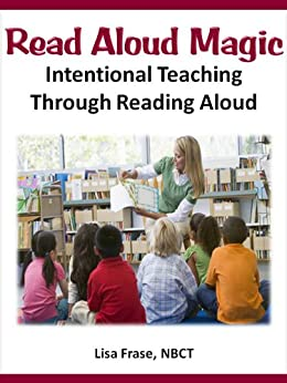 [Frase, Lisa]のRead Aloud Magic: Intentional Teaching Through Reading Aloud (Effective Teaching Solutions Professional Learning Series) (English Edition)