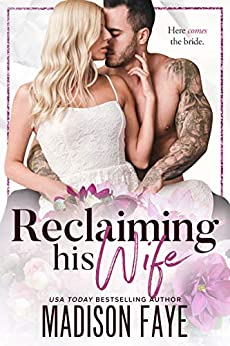 Reclaiming His Wife by [Faye, Madison]