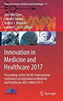 Innovation in Medicine and Healthcare 2017: Proceedings of the 5th KES International Conference on Innovation in Medicine and Healthcare (KES-InMed 2017) (Smart Innovation, Systems and Technologies)