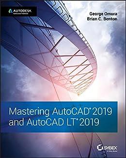 Mastering AutoCAD 2019 and AutoCAD LT 2019 by [Omura, George, Benton, Brian C.]