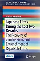 Japanese Firms During the Lost Two Decades: The Recovery of Zombie Firms and Entrenchment of Reputable Firms (SpringerBriefs in Economics)