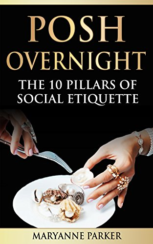 Posh Overnight : The 10 Pillars of Social Etiquette  (English Edition)