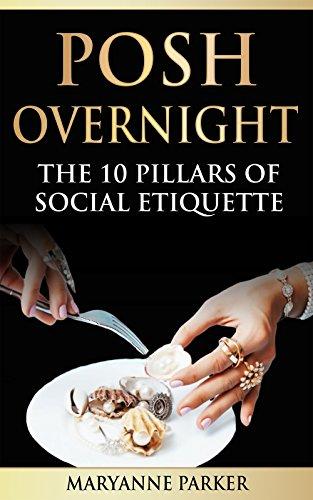 Posh Overnight: The 10 Pillars of Social Etiquette (English Edition)