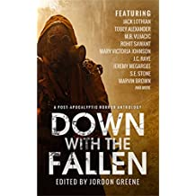 Down with the Fallen: A Post-Apocalyptic Horror Anthology
