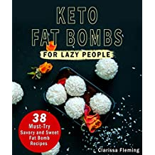 Keto Fat Bombs For Lazy People: 38 Must-Try Savory and Sweet Ketogenic Fat Bomb Recipes (Mouth-Watering, Easy to Make, Low-Carb Snacks! Lose Weight While ... Tooth Cravings!) (Keto Laziness Book 2)