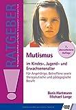 Mutismus im Kindes-, Jugend- und Erwachsenenalter: Fuer Angehoerige, Betroffene sowie therapeutische und paedagogische Berufe