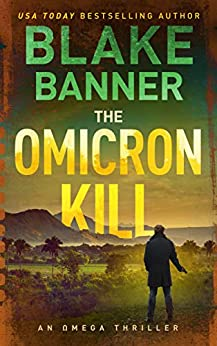 The Omicron Kill - An Omega Thriller (Omega Series Book 11) by [Banner, Blake]