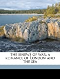 The Sinews of War; A Romance of London and the Sea
