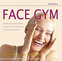 Face Gym: Juenger aussehen durch einfache und natuerliche Gesichtsgymnastik