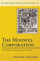 The Mindful Corporation: Liberating the Human Spirit at Work (The Eightfold Collection)