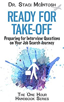 Ready for Take-Off: Preparing for Interview Questions on Your Job Search Journey (The One Hour Handbook Series) by [McIntosh, Staci]