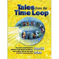 Tales from the Time Loop: The Most Comprehensive Expos of the Global Conspiracy Ever Written and All You Need to Know to Be Truly Free