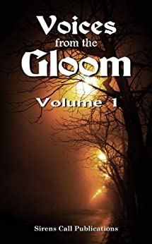 Voices from the Gloom - Volume 1 by [Olson, Jon, Firetog, Trevor, Avery, Shaun, James, Kameryn, Abell, Brent, Bannigan Jr., Kevin, Wellman, Tim, Ryan, Justin M., Pascale, Elaine, Russell, Katerina]