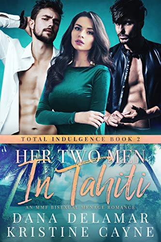 Download Her Two Men in Tahiti: A Rock Star Romance (Total Indulgence Book 2) (English Edition) B07D3552FG