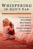 Whispering in God's Ear: True Stories Inspiring Childlike Faith