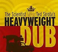 Scientist Meets Ted Sirota's Heavyweight Dub