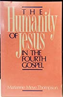 The Humanity of Jesus in the Fourth Gospel