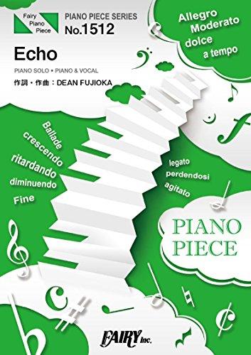 ピアノピースPP1512 Echo / DEAN FUJIOKA (ピアノソロ・ピアノ&ヴォーカル)~フジテレビ系 木曜劇場「モンテ・クリスト伯-華麗なる復讐-」主題歌
