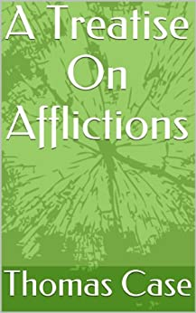 A Treatise On Afflictions by [Case, Thomas]