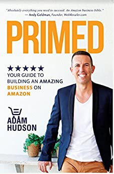PRIMED: YOUR GUIDE TO BUILDING AN AMAZING BUSINESS ON AMAZON by [Hudson, Adam]