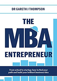 The MBA Entrepreneur: From school to startup: how to find your path and build your brilliant business idea by [Thompson, Gareth]