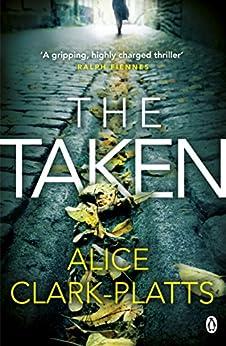 The Taken: DI Erica Martin Book 2 (Erica Martin Thriller) by [Clark-Platts, Alice]