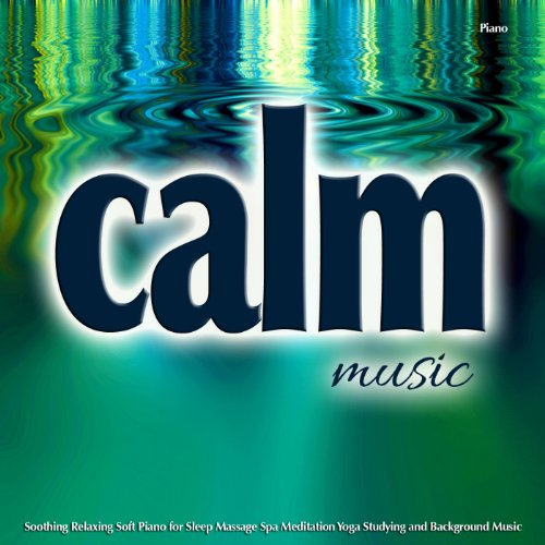 Calm Music Piano: Soothing, Re...