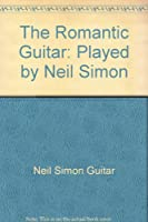 The Romantic Guitar: Played by Neil Simon